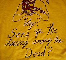 Why Seek ye the Living Among the Dead? (t-shirt) by RealPainter