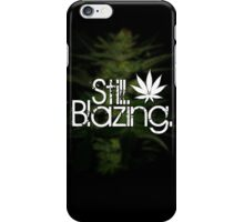 Still Blazing - Black iPhone Case/Skin