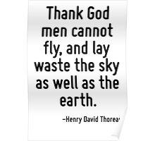 Thank God men cannot fly, and lay waste the sky as well as the earth. Poster