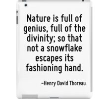 Nature is full of genius, full of the divinity; so that not a snowflake escapes its fashioning hand. iPad Case/Skin