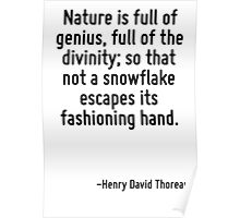 Nature is full of genius, full of the divinity; so that not a snowflake escapes its fashioning hand. Poster