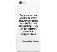 Our inventions are wont to be pretty toys, which distract our attention from serious things. They are but improved means to an unimproved end. iPhone Case/Skin