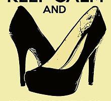 Keep Calm and Keep Your Heels On by MagnumCreative