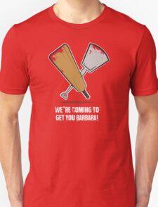We`re coming to get you Barbara! T-Shirt