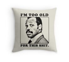 Roger Murtaugh is Too Old For This Shit (Lethal Weapon) Throw Pillow