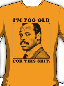 Roger Murtaugh is Too Old For This Shit (Lethal Weapon) T-Shirt