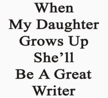 When My Daughter Grows Up She'll Be A Great Writer  by supernova23