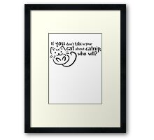 If you don't talk to your cat about catnip, who will? Framed Print