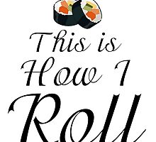 THIS IS HOW I ROLL by Divertions