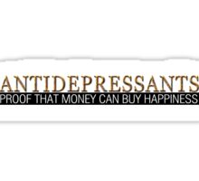 Antidepressants Proof that money can buy happiness Sticker