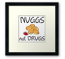 NUGGS NOT DRUGS Framed Print
