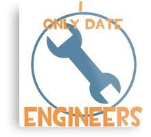 I only date engineers- BLU Metal Print