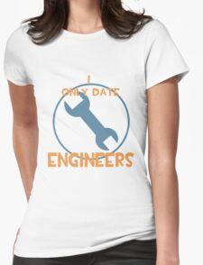 I only date engineers- BLU Womens Fitted T-Shirt