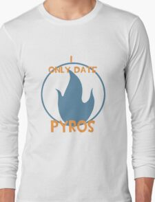 I only date pyros- BLU Long Sleeve T-Shirt