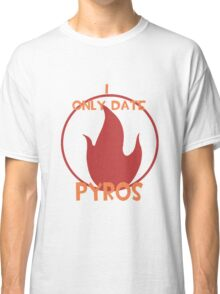 I only date pyros- RED Classic T-Shirt