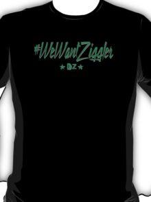 #WeWantZiggler  T-Shirt