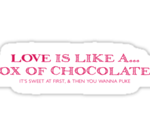 Love Is Like A... Box of Chocolates. It's sweet at first, and then you want to puke Sticker