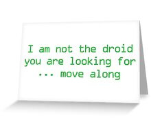 I'm Not The Droid You Are Looking For... Move Along Greeting Card