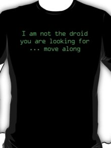 I'm Not The Droid You Are Looking For... Move Along T-Shirt