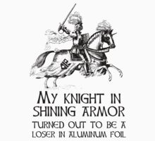 My Knight In Shining Armor Turned Out to Be a Loser In Aluminum Foil Kids Clothes