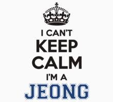I cant keep calm Im a JEONG by icant