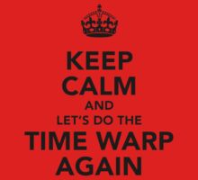Keep Calm And Let's Do The Time Warp Again Kids Clothes