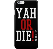 YAH OR DIE! 2 iPhone Case/Skin