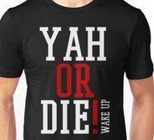 YAH OR DIE! 2 Unisex T-Shirt