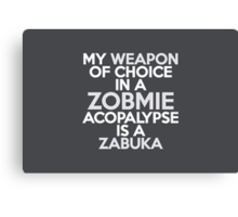My weapon of choice in a Zobmie Acopalypse is a zabuka Canvas Print