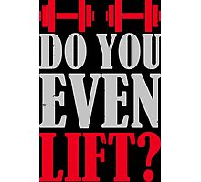 Do you even lift? Photographic Print