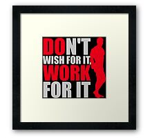 Dont't wish for it, work for it Framed Print