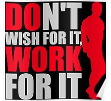Dont't wish for it, work for it Poster