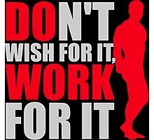 Dont't wish for it, work for it Photographic Print