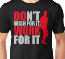 Dont't wish for it, work for it Unisex T-Shirt