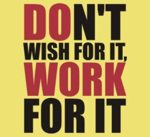Dont't wish for it, work for it Baby Tee