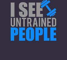 I see untrained people Unisex T-Shirt