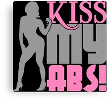 Kiss my abs! Canvas Print