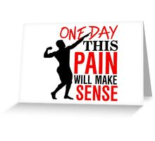 One day this pain will make sense Greeting Card