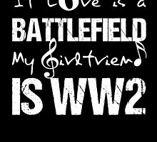 If love is a battlefield my girlfriend is ww2 by teeshoppy