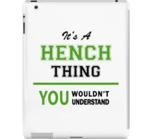 It's a HENCH thing, you wouldn't understand !! iPad Case/Skin