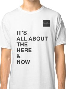 Here & Now Classic T-Shirt