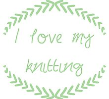 I love my knitting, green by Fascicle