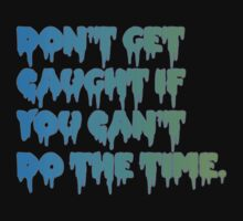 Don't Get Caught If You Can't Do The Time! T-Shirt