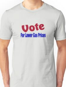 Vote For Lower Gas Prices Unisex T-Shirt