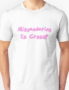 Misgendering Is Gross T-Shirt