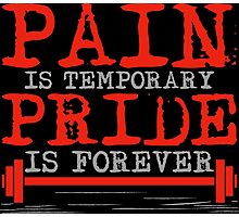 Pain is temporary, Pride is forever Photographic Print