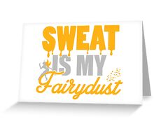 Sweat is my Fairydust Greeting Card