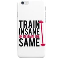 Train insane or remain the same. iPhone Case/Skin