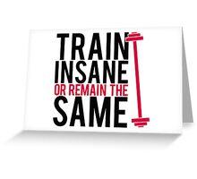 Train insane or remain the same. Greeting Card