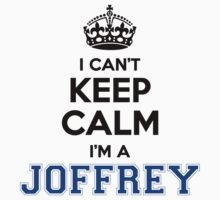 I cant keep calm Im a JOFFREY by icant